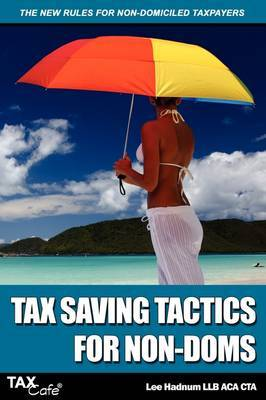 Tax Saving Tactics for Non-Doms: The New Rules for Non-Domiciled Taxpayers by Lee Hadnum image