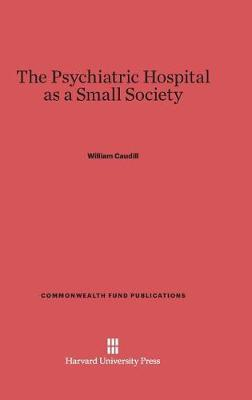 The Psychiatric Hospital as a Small Society by William Caudill