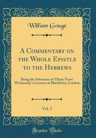 A Commentary on the Whole Epistle to the Hebrews, Vol. 3 by William Gouge image