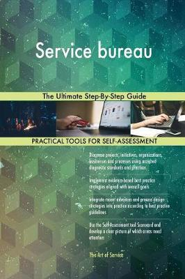 Service Bureau the Ultimate Step-By-Step Guide by Gerardus Blokdyk