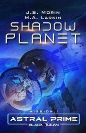 Shadow Planet by J S Morin
