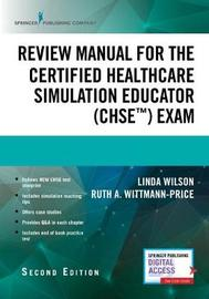 Review Manual for the Certified Healthcare Simulation Educator (CHSE (TM)) Exam
