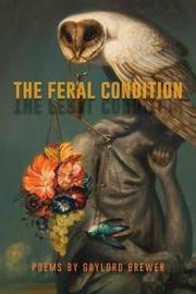 The Feral Condition by Gaylord Brewer