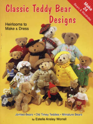 Classic Teddy Bear Designs: Heirlooms to Make and Dress by Estelle Ansley Worrell image