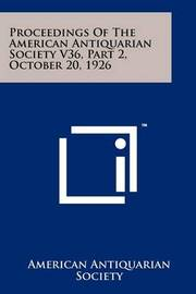 Proceedings of the American Antiquarian Society V36, Part 2, October 20, 1926 by American Antiquarian Society