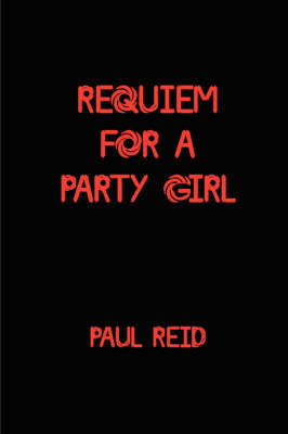 Requiem for a Party Girl by Paul Reid