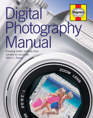 Digital Photography Manual: The Complete Guide to Hardware, Software and Techniques by Winn L Rosch