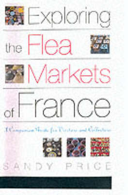 Exploring the Flea Markets of France by Sandy Price
