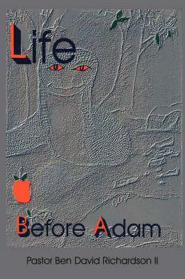 Life Before Adam by Pastor Ben David Richardson II