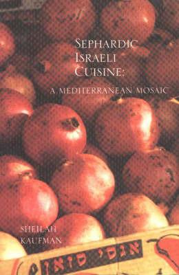 Sephardic Israeli Cuisine: A Mediterranean Mosaic by Sheilah Kaufman