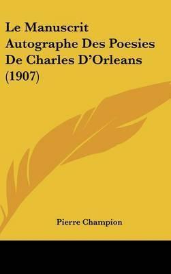 Le Manuscrit Autographe Des Poesies de Charles D'Orleans (1907) by Pierre Champion