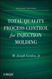 Total Quality Process Control for Injection Molding by M.Joseph Gordon