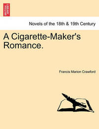 A Cigarette-Maker's Romance. Vol. II. by F.Marion Crawford