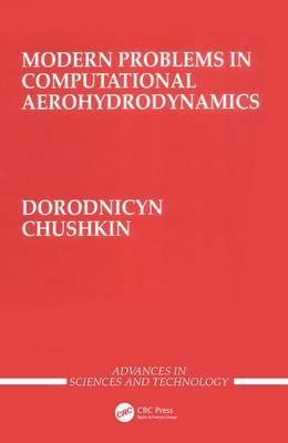 Modern Problems in Computational Aerohydrodynamics by Anatoly Dorodnicyn