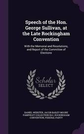 Speech of the Hon. George Sullivan, at the Late Rockingham Convention by Daniel Webster