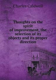 Thoughts on the Spirit of Improvement, the Selection of Its Objects and Its Proper Direction by Charles Caldwell