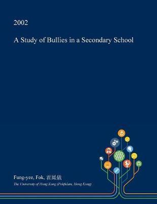 A Study of Bullies in a Secondary School by Fung-Yee Fok