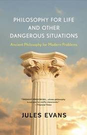 Philosophy for Life and Other Dangerous Situations by Jules Evans