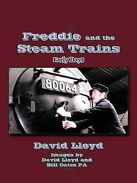 Freddie and the Steam Trains: Bk. 1 by David Lloyd