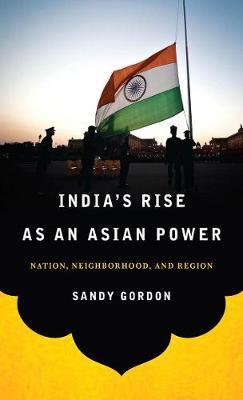 India's Rise as an Asian Power by Sandy Gordon