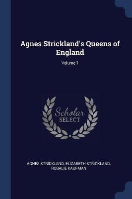 Agnes Strickland's Queens of England; Volume 1 by Agnes Strickland image