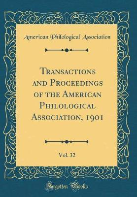 Transactions and Proceedings of the American Philological Association, 1901, Vol. 32 (Classic Reprint) by American Philological Association