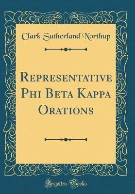 Representative Phi Beta Kappa Orations (Classic Reprint) by Clark Sutherland Northup