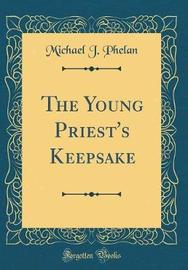 The Young Priest's Keepsake (Classic Reprint) by Michael J Phelan image