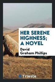 Her Serene Highness; A Novel by David Graham Phillips image