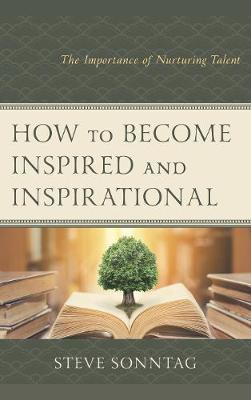 How to Become Inspired and Inspirational by Steve Sonntag
