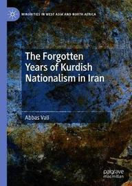 The Forgotten Years of Kurdish Nationalism in Iran by Abbas Vali