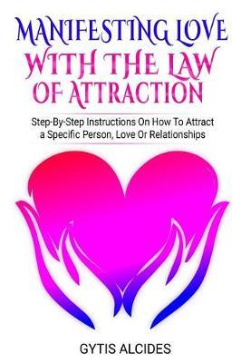 Manifesting Love with the law of attraction by Gytis Alcides