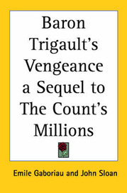 Baron Trigault's Vengeance a Sequel to The Count's Millions by Emile Gaboriau image