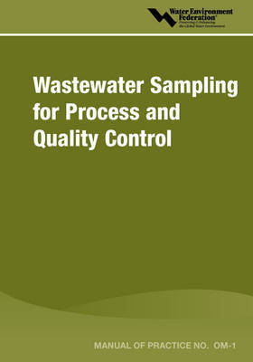 Wastewater Sampling for Process & Quality Control - MOP OM-1 by Water Environment Federation