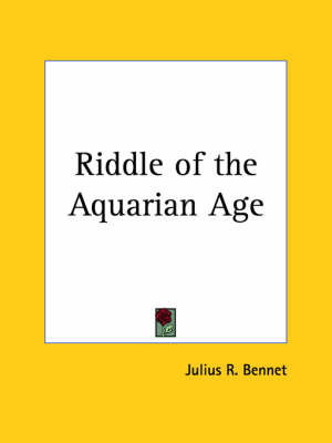 Riddle of the Aquarian Age (1925) by Julius R. Bennet