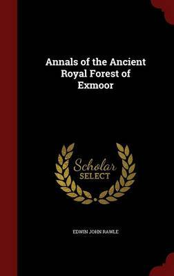 Annals of the Ancient Royal Forest of Exmoor by Edwin John Rawle image