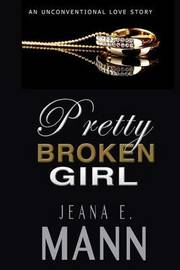 Pretty Broken Girl by Jeana E Mann