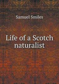Life of a Scotch Naturalist by Samuel Smiles