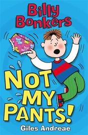 Billy Bonkers: Not My Pants! by Giles Andreae