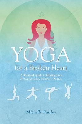 Yoga for a Broken Heart by Michelle Paisley