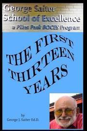 The First Thirteen Years by Goerge J Saiter