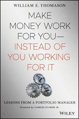 Make Money Work For You--Instead of You Working for It by William Thomason