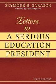 Letters to a Serious Education President by Seymour B Sarason