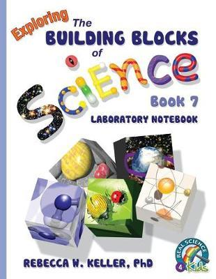 Exploring the Building Blocks of Science Book 7 Laboratory Notebook by Phd Rebecca W Keller