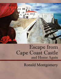Escape from Cape Coast Castle and Home Again by Robert Montgomery image