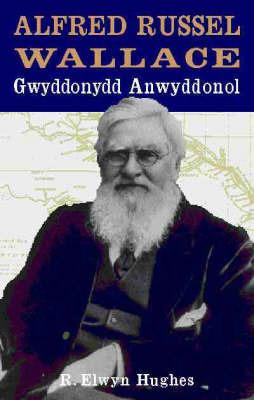 Alfred Russell Wallace: Gwyddonydd Anwyddonol by R.Elwyn Hughes image