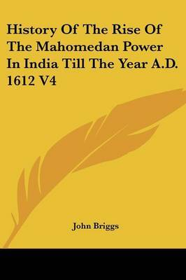 History of the Rise of the Mahomedan Power in India Till the Year A.D. 1612 V4 image