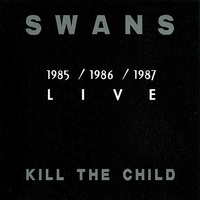 Kill The Child (Live) by Swans