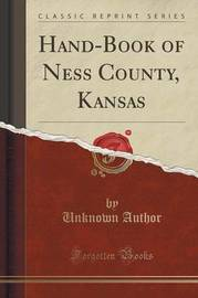 Hand-Book of Ness County, Kansas (Classic Reprint) by Unknown Author