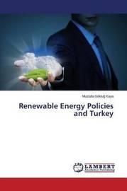 Renewable Energy Policies and Turkey by Kaya Mustafa Goktu